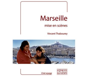 Vincent Thabourey – <em>Marseille mise en scènes</em> (éd. Espaces &#038; Signes)
