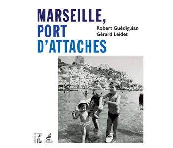 <em>Marseille, Port d&rsquo;attaches</em> de Robert Guédiguian et Gérard Leidet (Les Editions de l'Atelier)