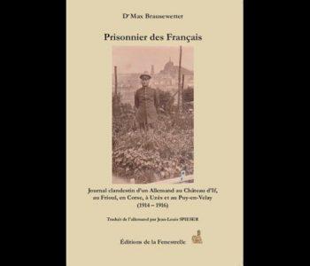 Jean-Louis Spieser &#8211; Dr Max Brausewetter<em> &#8211; Prisonnier des Français, journal clandestin d'un Allemand au Château d'If, au Frioul, en Corse, à Uzès et au Puy-en-Velay (1914-1916)</em> (Éditions de la Fenestrelle)