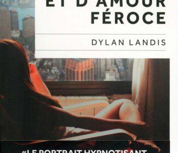 Dylan Landis &#8211; <em>D'extase et d'amour féroce</em> (Plon)